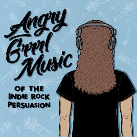Angry Grrrl Music Of The Indie Rock Persuasion Podcast Lineup